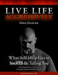 "Mike Mahler's ""LIve Life Aggressively: What Self Help Gurus Should Be Telling You"""